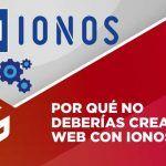 Por qué no deberías crear tu web profesional con 1&1 Ionos