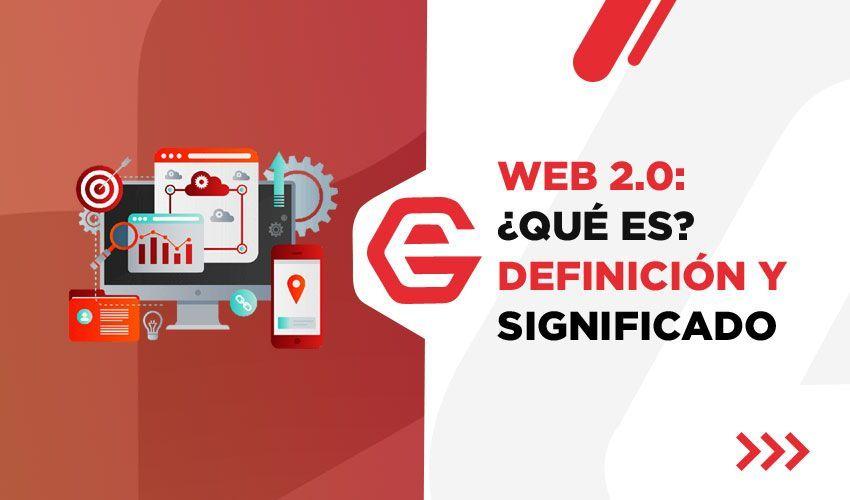 Web 2.0: ¿Qué es? Definición y significado
