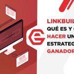 Linkbuilding: Qué es y cómo hacer una estrategia ganadora