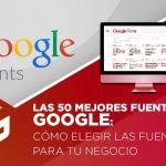 Las 50 mejores fuentes de Google: Cómo elegir las fuentes para tu negocio