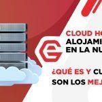 Cloud Hosting o Alojamiento en la nube: ¿Qué es y cuáles son los mejores?