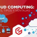 Cloud computing: Qué es, tipos y ventajas