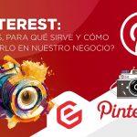 Pinterest: ¿Qué es, para qué sirve y cómo utilizarlo en nuestro negocio?