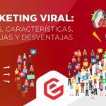 Marketing viral: Qué es, características, ventajas y desventajas Editar |